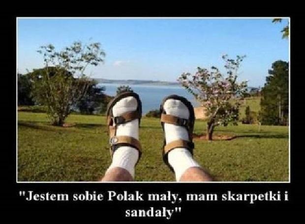 """""""Jestem sobie Polak mały, mam skarpetki i sandały"""""""