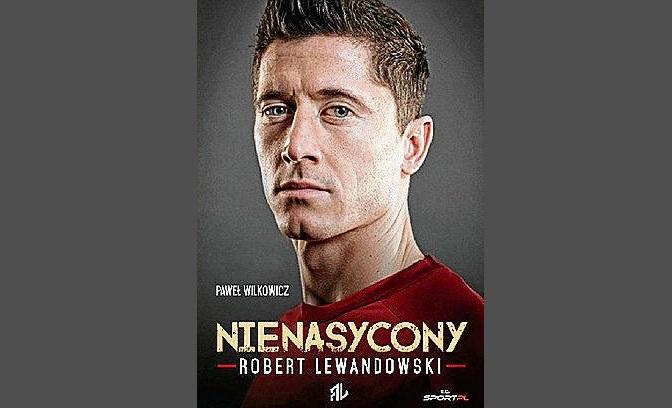 """""""Nienasycony"""" – Robert Lewandowski o sobie i swojej karierze"""