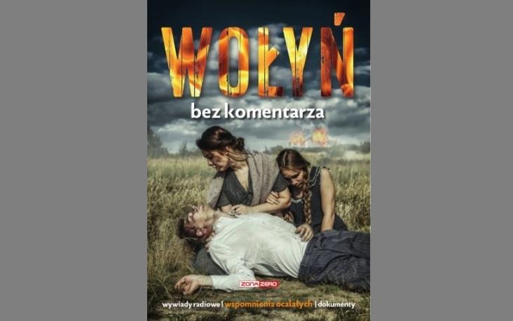 """""""Wołyń bez komentarza"""" – relacje świadków historii"""