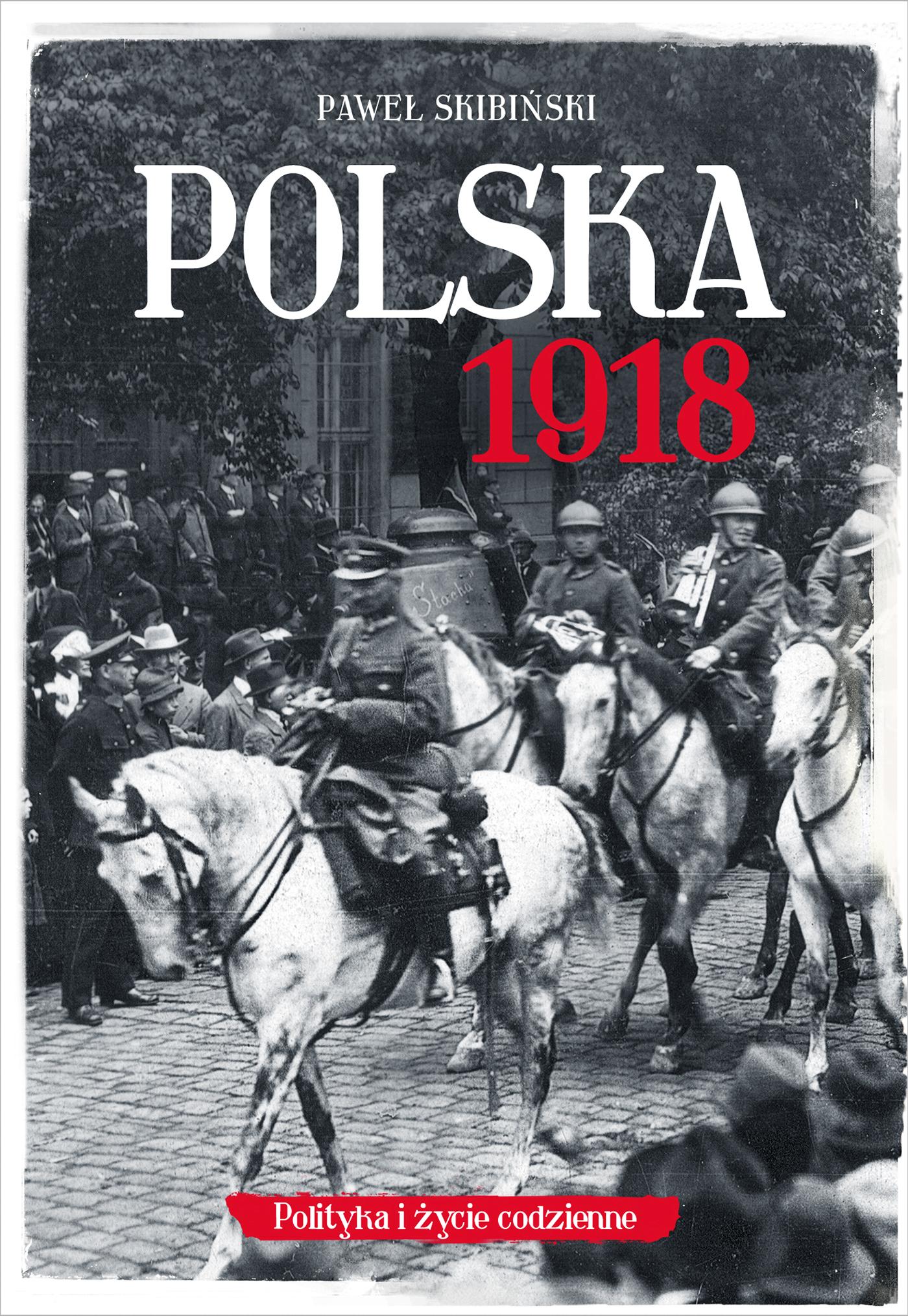 """Prezentacja książki Pawła Skibińskiego """"Polska 1918"""""""
