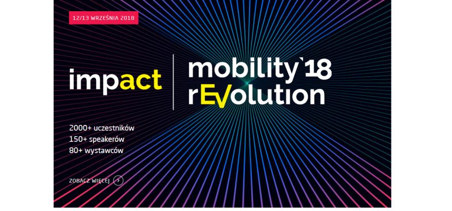 Impact Mobility rEvolution '18. Największa konferencja dotycząca inteligentnej mobilności w Polsce i w naszym regionie