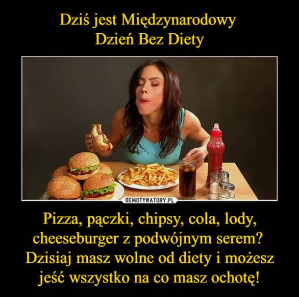 Dzisiaj Międzynarodowy Dzień Bez Diety. Hulaj dusza, piekła nie ma…